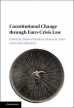 Constitutional Change through Euro-Crisis Law: Taking Stock, New Perspectives and Looking Ahead.