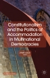 Constitutionalism and the Politics of Accommodation in Multinational Democracies,  Published by Palgrave Macmillan (U.K.) in 2014.