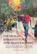The Muslim Struggle for Civil Rights in Spain: Promoting Democracy through Migrant Engagement, 1985-2010.